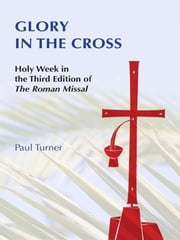 Glory in the Cross - Holy Week in the Third Edition of The Roman Missal ebook by Paul Turner STD