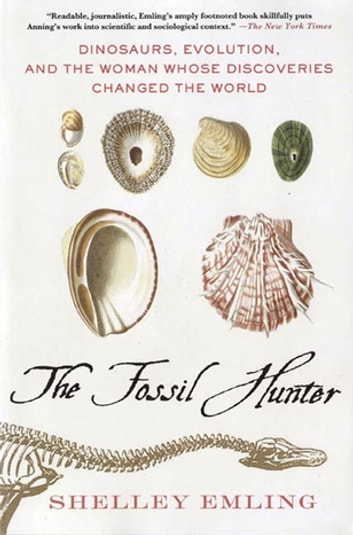The Fossil Hunter - Dinosaurs, Evolution, and the Woman Whose Discoveries Changed the World ebook by Shelley Emling