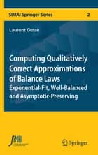 Computing Qualitatively Correct Approximations of Balance Laws - Exponential-Fit, Well-Balanced and Asymptotic-Preserving ebook by Laurent Gosse