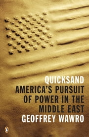 Quicksand - America's Pursuit of Power in the Middle East ebook by Geoffrey Wawro