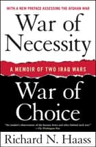 War of Necessity, War of Choice - A Memoir of Two Iraq Wars ebook by Richard N. Haass