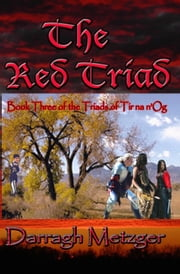 The Red Triad - The Triads of Tir na n'Og, #3 ebook by Darragh Metzger