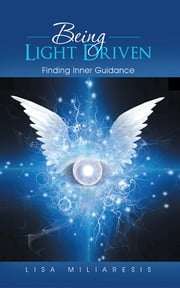 Being Light Driven - Finding Inner Guidance ebook by Lisa Miliaresis