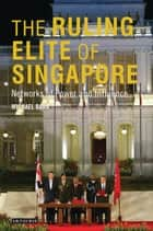 The Ruling Elite of Singapore - Networks of Power and Influence ebook by Michael D. Barr