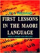 First Lessons in the Maori Language - with a short vocabulary ebook by William Leonard Williams