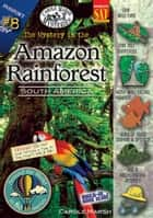 The Mystery in the Amazon Rainforest (South America) ebook by Carole Marsh