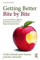 Getting Better Bite by Bite - A Survival Kit for Sufferers of Bulimia Nervosa and Binge Eating Disorders ebook by Ulrike Schmidt, Janet Treasure, June Alexander