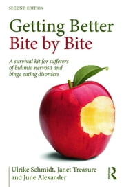 Getting Better Bite by Bite - A Survival Kit for Sufferers of Bulimia Nervosa and Binge Eating Disorders ebook by Ulrike Schmidt,Janet Treasure,June Alexander