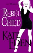 Rebel Child ebook by Kate Eden, Jaye Wells