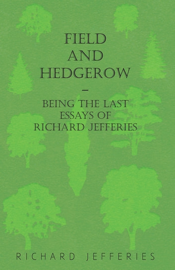 Field and Hedgerow - Being the Last Essays of Richard Jefferies ebook by Richard Jefferies