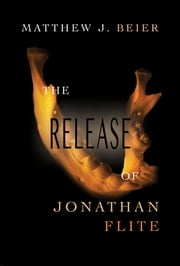 The Release of Jonathan Flite ebook by Matthew J. Beier