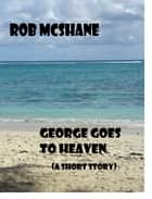 George Goes To Heaven ebook by Rob McShane