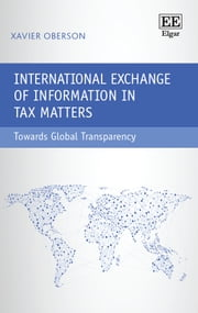 International Exchange of Information in Tax Matters - Towards Global Transparency ebook by Xavier Oberson