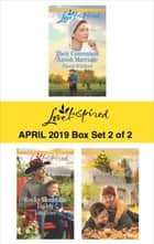 Harlequin Love Inspired April 2019 - Box Set 2 of 2 - An Anthology ebook by Cheryl Williford, Lois Richer, Donna Gartshore