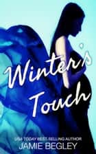 Winter's Touch ebook by Jamie Begley
