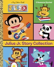 Julius Jr. Story Collection (Julius Jr.) ebook by Courtney Carbone,Golden Books