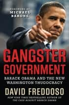 Gangster Government - Barack Obama and the New Washington Thugocracy ebook by David Freddoso
