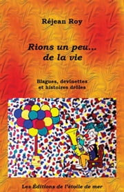 Rions un peu... de la vie! ebook by Réjean Roy
