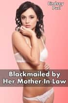 Blackmailed by Her Mother-In-Law (lesbian gangbang) ebook by Lindsey Purl