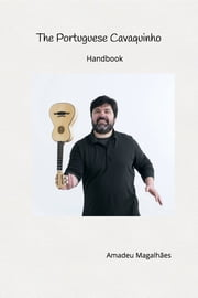 The Portuguese Cavaquinho - Handbook ebook by Amadeu Magalhaes