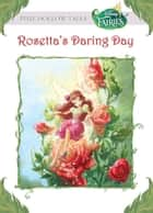 Disney Fairies: Rosetta's Daring Day ebook by Lisa Papademetriou