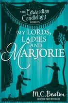 My Lords, Ladies and Marjorie - Edwardian Candlelight 13 ebook by M.C. Beaton