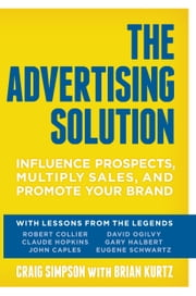 The Advertising Solution - Influence Prospects, Multiply Sales, and Promote Your Brand ebook by Craig  Simpson,Brian Kurtz