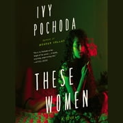 These Women - A Novel audiobook by Ivy Pochoda