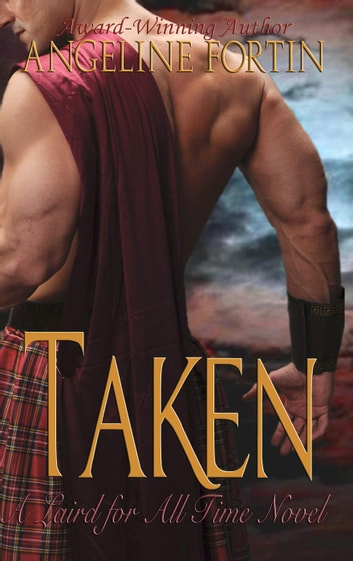 Taken: A Laird for All Time Novel - A Laird for All Time, #3 ebook by Angeline Fortin