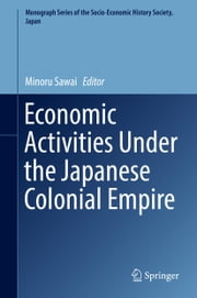 Economic Activities Under the Japanese Colonial Empire ebook by Minoru Sawai