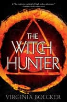 The Witch Hunter ebook by Virginia Boecker