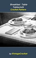 Breakfast Tablecloth Crochet Pattern ebook by Vintage Crochet