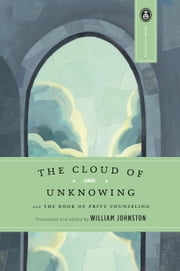 The Cloud of Unknowing - and The Book of Privy Counseling ebook by William Johnston