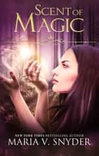 Scent of Magic eBook by Maria V. Snyder
