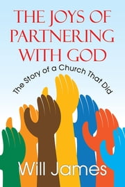 The Joys of Partnering With God - The Story of a Church That Did ebook by Will James