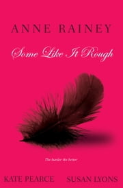 Some Like It Rough ebook by Pearce Kate,Susan Lyons,Anne Rainey