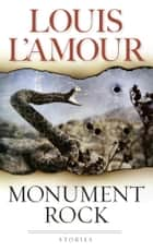 Monument Rock - Stories ebook by Louis L'Amour