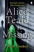Alice Teale is Missing ebook by H. A. Linskey