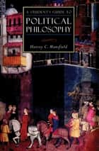 A Student's Guide to Political Philosophy eBook by Harvey C Mansfield
