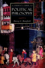 A Student's Guide to Political Philosophy 電子書籍 by Harvey C Mansfield