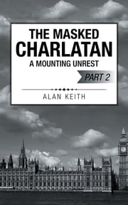 The Masked Charlatan - A Mounting Unrest ebook by Alan Keith