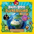 Angry Birds Playground: Atlas - A Global Geography Adventure ebook by Elizabeth Carney