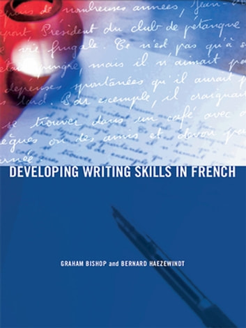 Developing Writing Skills in French ebook by Graham Bishop,Bernard Haezewindt