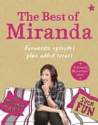 The Best of Miranda - Favourite episodes plus added treats - such fun! ebook by Miranda Hart