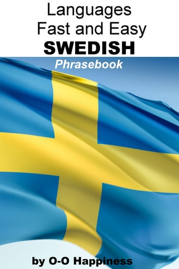 Languages Fast and Easy ~ Swedish Phrasebook ebook by O-O Happiness