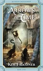 Arrows of Time ebook by Kim Falconer