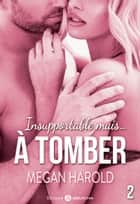 Insupportable... mais à tomber ! - 2 ebook by Megan Harold