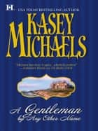 A Gentleman By Any Other Name (Mills & Boon M&B) ebook by Kasey Michaels