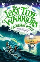 The Lost Tide Warriors eBook by Catherine Doyle