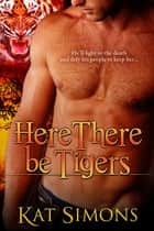 Here There Be Tigers ebook by Kat Simons